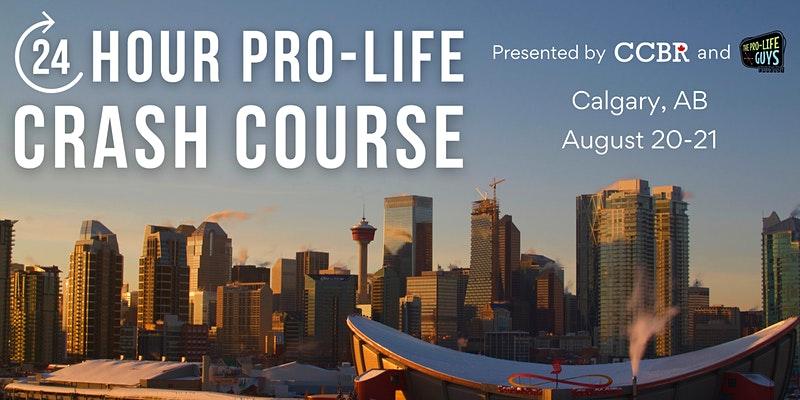 Calgary 24h Pro-Life Crash Course